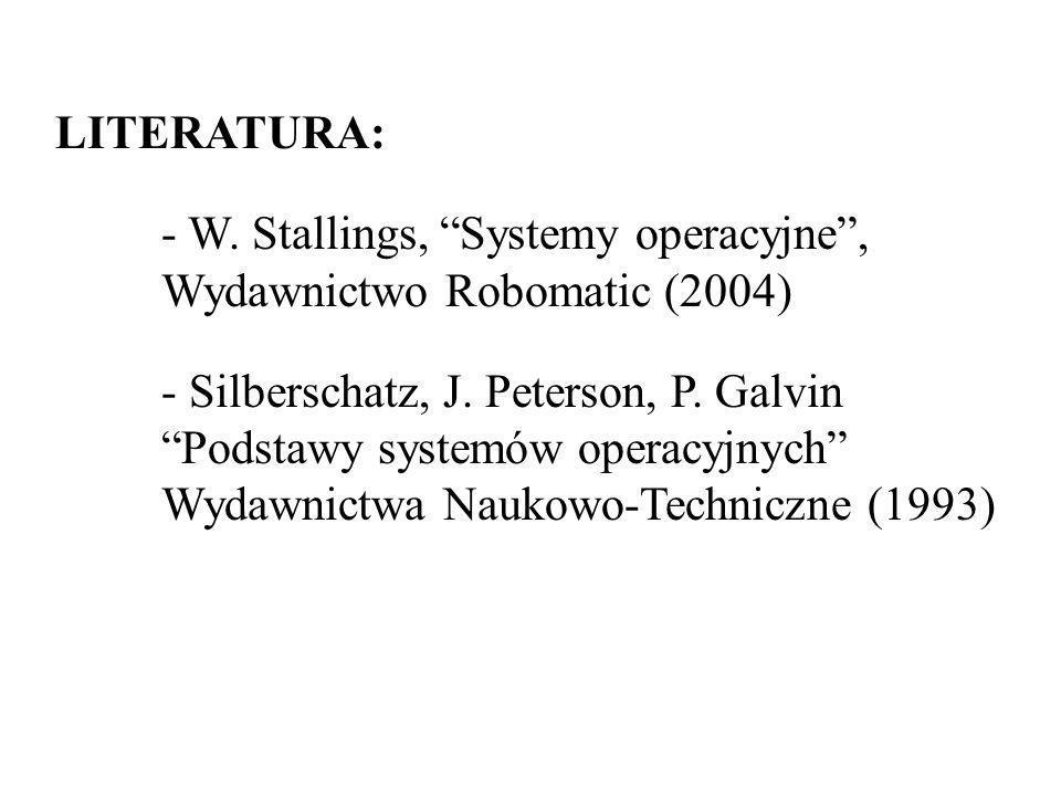 LITERATURA: - W.Stallings, Systemy operacyjne, Wydawnictwo Robomatic (2004) - Silberschatz, J.