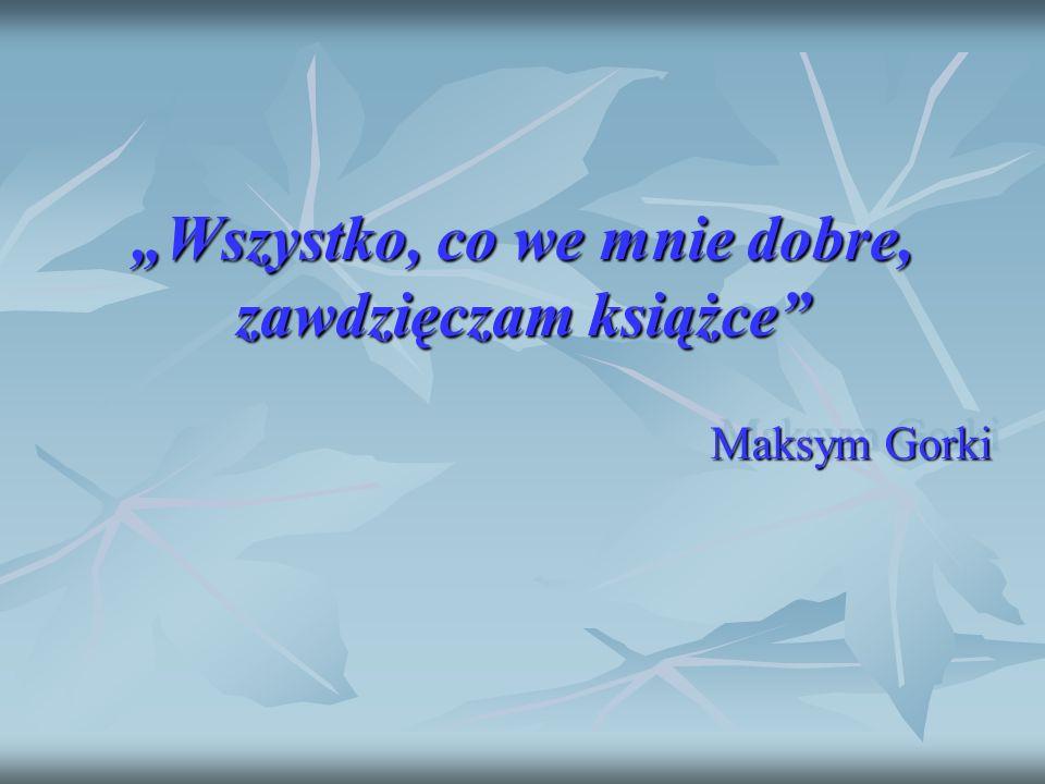 Wszystko, co we mnie dobre, zawdzięczam książce Maksym Gorki