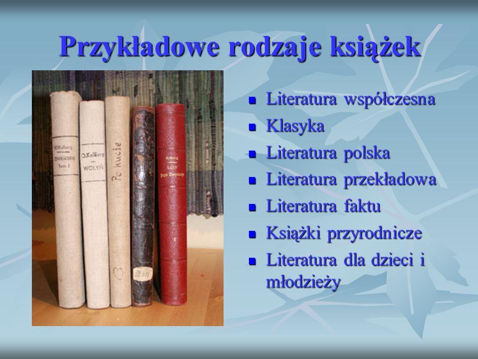 Przykładowe rodzaje książek Literatura współczesna Literatura współczesna Klasyka Klasyka Literatura polska Literatura polska Literatura przekładowa L