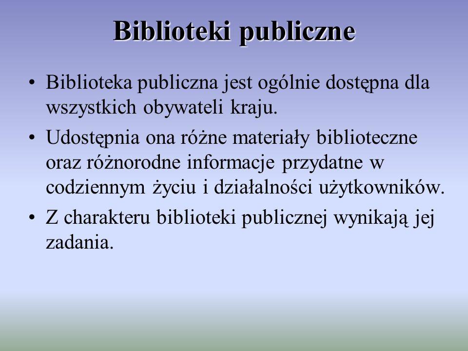 Biblioteki publiczne Biblioteka publiczna jest ogólnie dostępna dla wszystkich obywateli kraju. Udostępnia ona różne materiały biblioteczne oraz różno