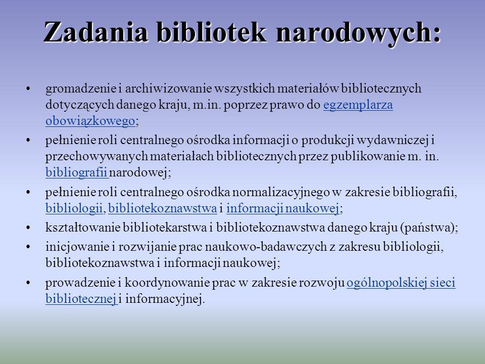 Zadania bibliotek narodowych: gromadzenie i archiwizowanie wszystkich materiałów bibliotecznych dotyczących danego kraju, m.in. poprzez prawo do egzem
