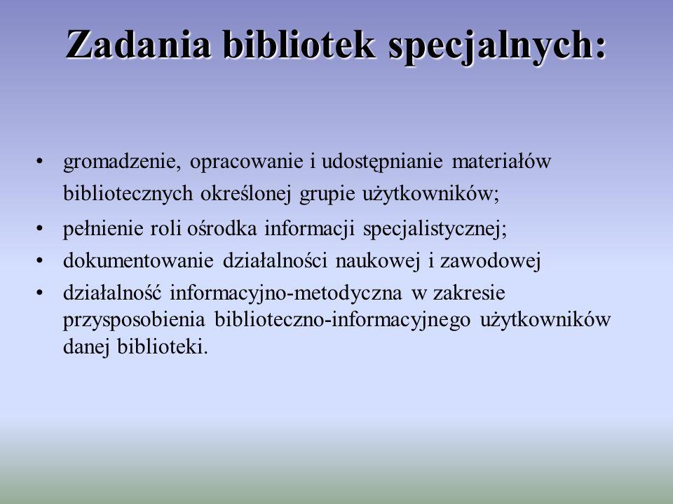 Zadania bibliotek specjalnych: gromadzenie, opracowanie i udostępnianie materiałów bibliotecznych określonej grupie użytkowników; pełnienie roli ośrod