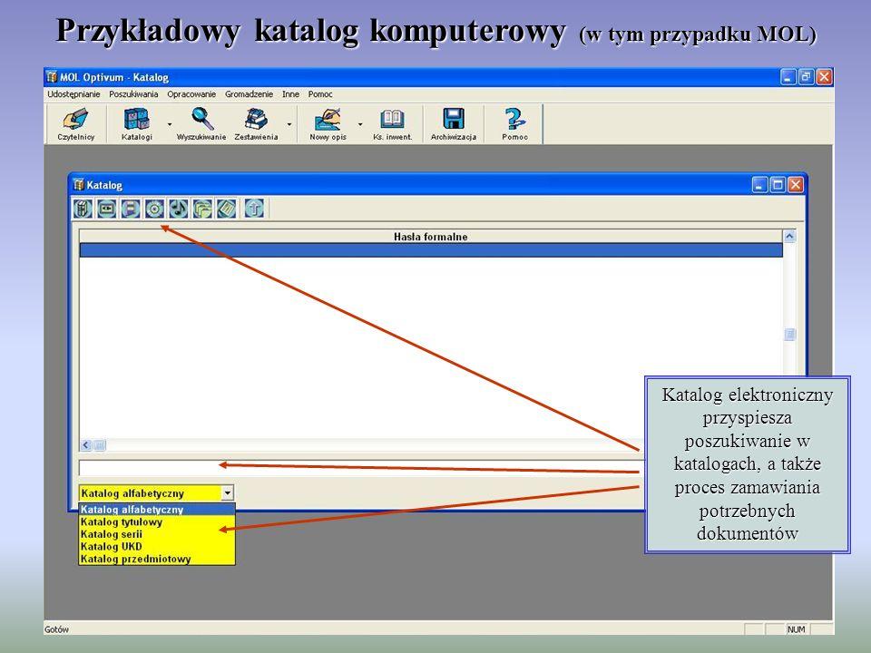 Przykładowy katalog komputerowy (w tym przypadku MOL) Katalog elektroniczny przyspiesza poszukiwanie w katalogach, a także proces zamawiania potrzebnych dokumentów