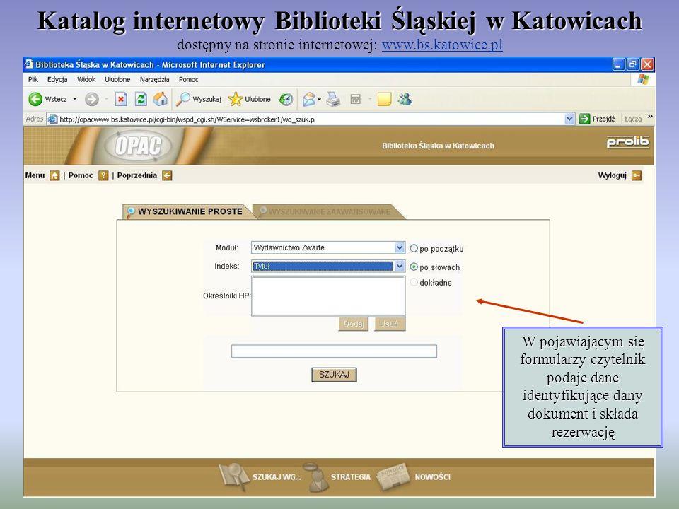 W pojawiającym się formularzy czytelnik podaje dane identyfikujące dany dokument i składa rezerwację Katalog internetowy Biblioteki Śląskiej w Katowic