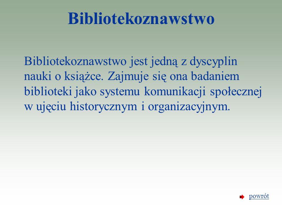Bibliotekoznawstwo Bibliotekoznawstwo jest jedną z dyscyplin nauki o książce. Zajmuje się ona badaniem biblioteki jako systemu komunikacji społecznej