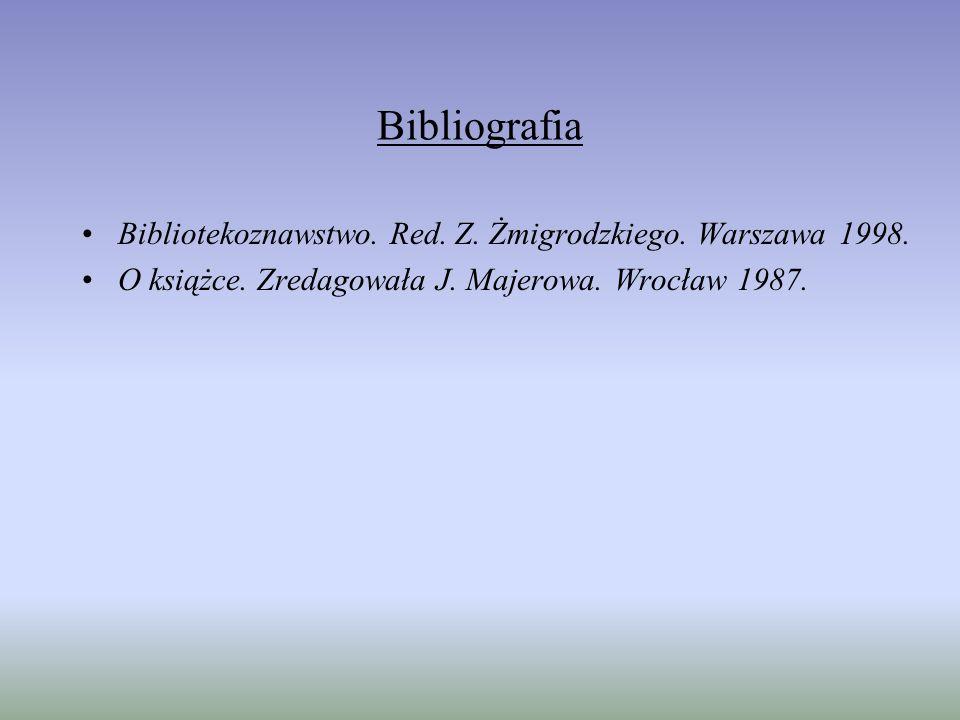 Bibliografia Bibliotekoznawstwo. Red. Z. Żmigrodzkiego. Warszawa 1998. O książce. Zredagowała J. Majerowa. Wrocław 1987.