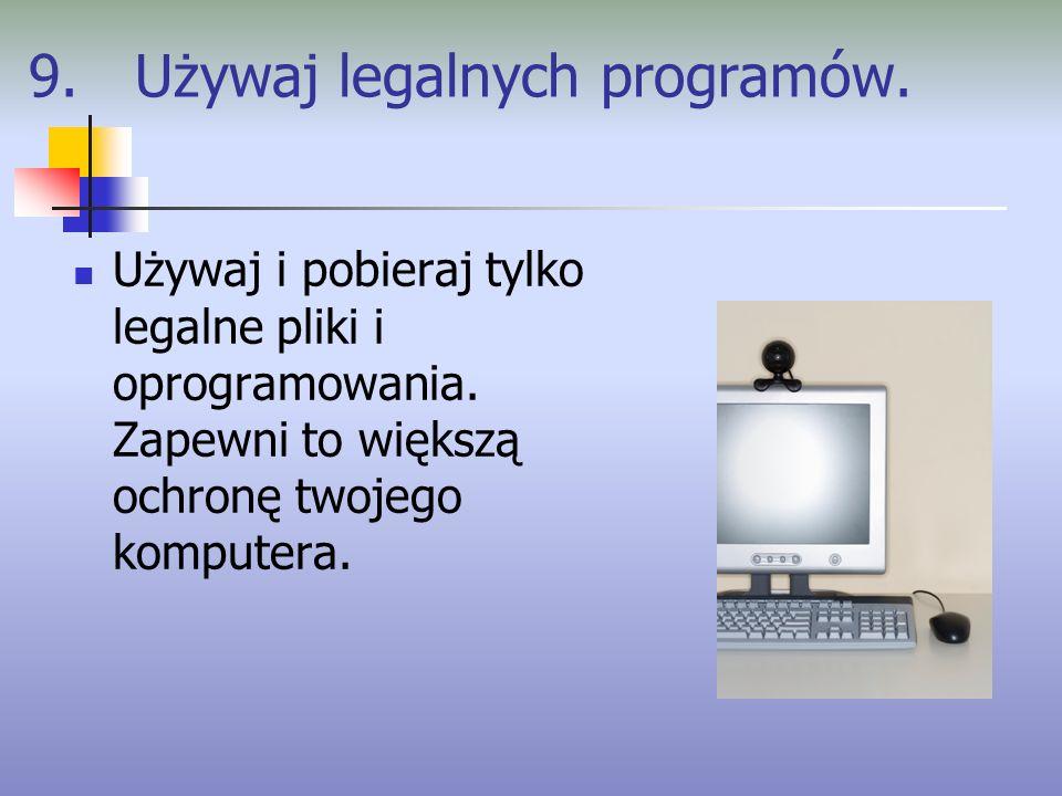 9. Używaj legalnych programów. Używaj i pobieraj tylko legalne pliki i oprogramowania. Zapewni to większą ochronę twojego komputera.
