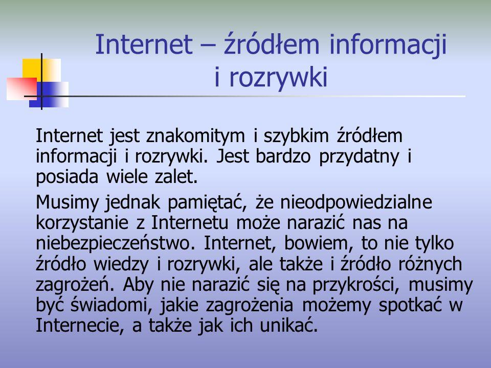 Internet – źródłem informacji i rozrywki Internet jest znakomitym i szybkim źródłem informacji i rozrywki. Jest bardzo przydatny i posiada wiele zalet