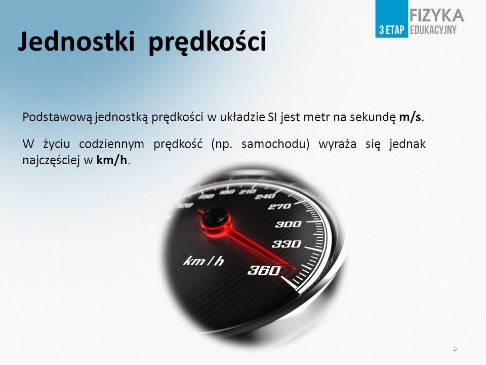 Jednostki prędkości Podstawową jednostką prędkości w układzie SI jest metr na sekundę m/s. W życiu codziennym prędkość (np. samochodu) wyraża się jedn