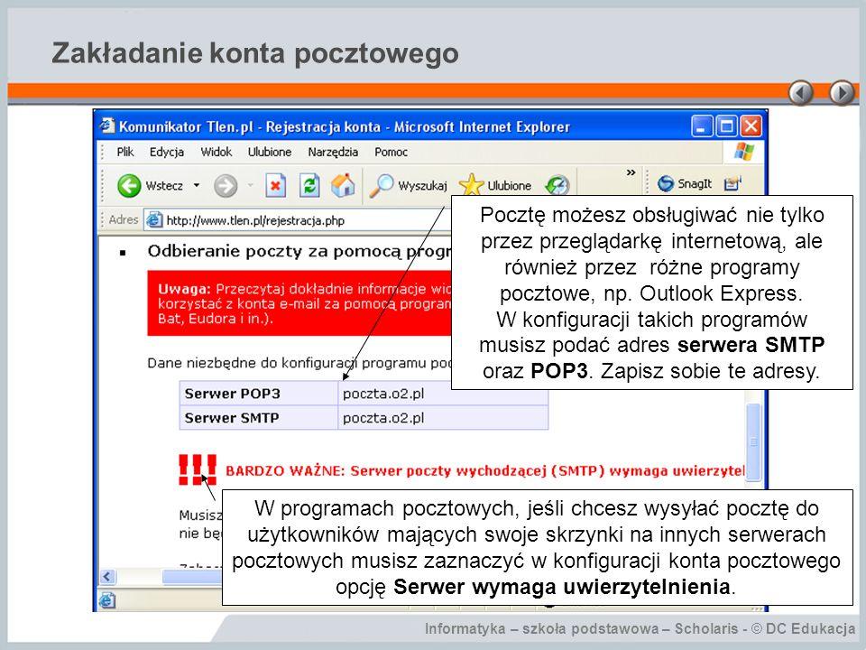 Informatyka – szkoła podstawowa – Scholaris - © DC Edukacja Zakładanie konta pocztowego Pocztę możesz obsługiwać nie tylko przez przeglądarkę internet