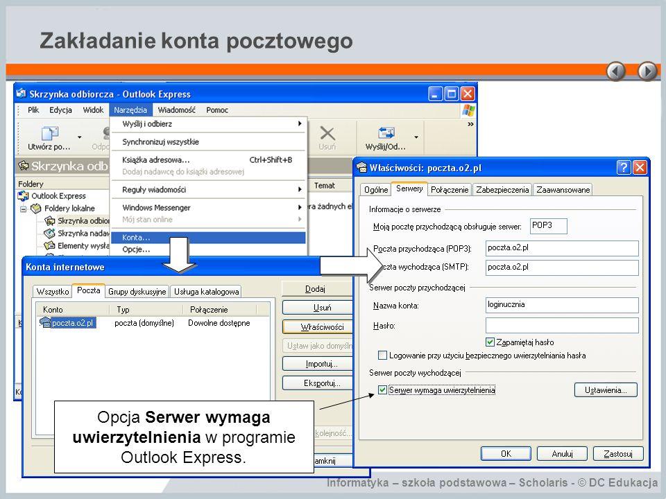 Informatyka – szkoła podstawowa – Scholaris - © DC Edukacja Zakładanie konta pocztowego Opcja Serwer wymaga uwierzytelnienia w programie Outlook Expre