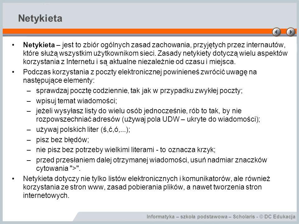 Informatyka – szkoła podstawowa – Scholaris - © DC Edukacja Netykieta Netykieta – jest to zbiór ogólnych zasad zachowania, przyjętych przez internautó