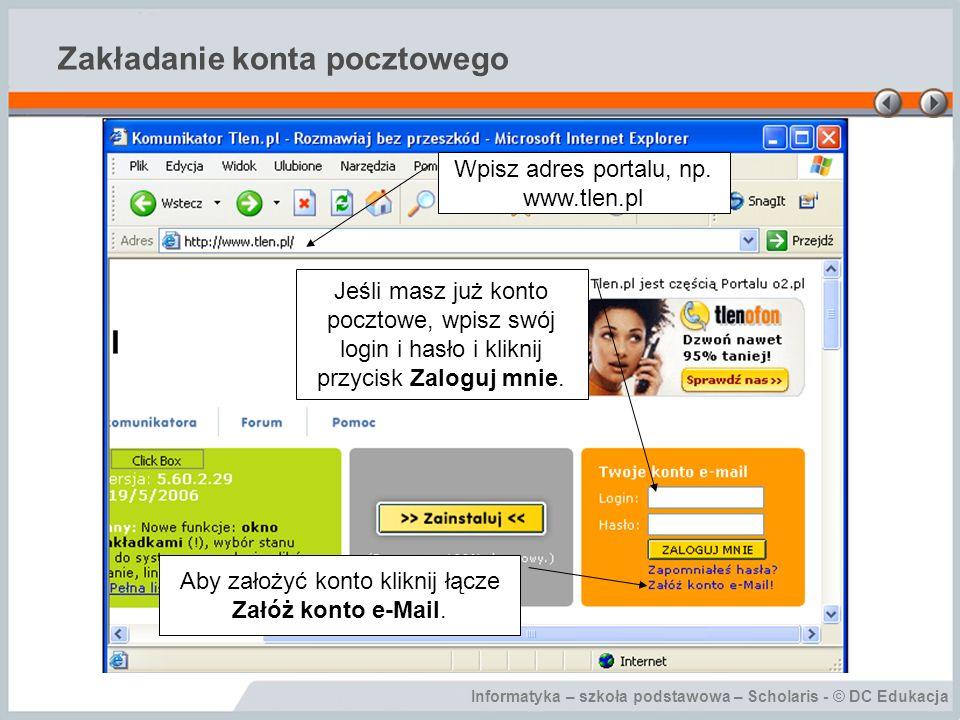 Informatyka – szkoła podstawowa – Scholaris - © DC Edukacja Zakładanie konta pocztowego Aby założyć konto kliknij łącze Załóż konto e-Mail. Jeśli masz