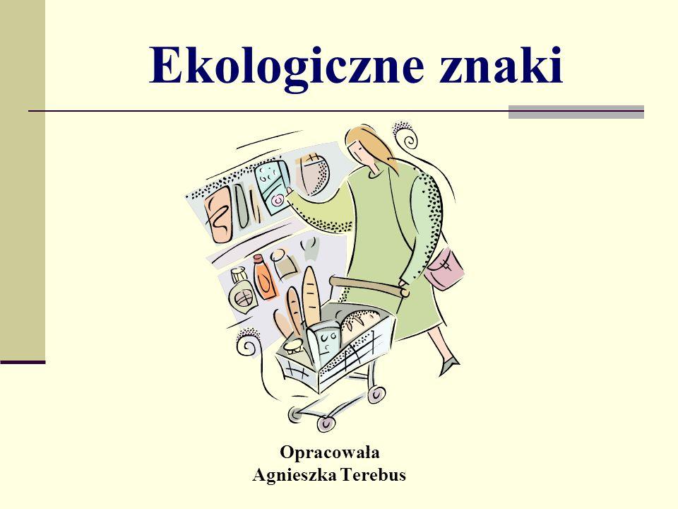 Ekologiczne znaki Opracowała Agnieszka Terebus
