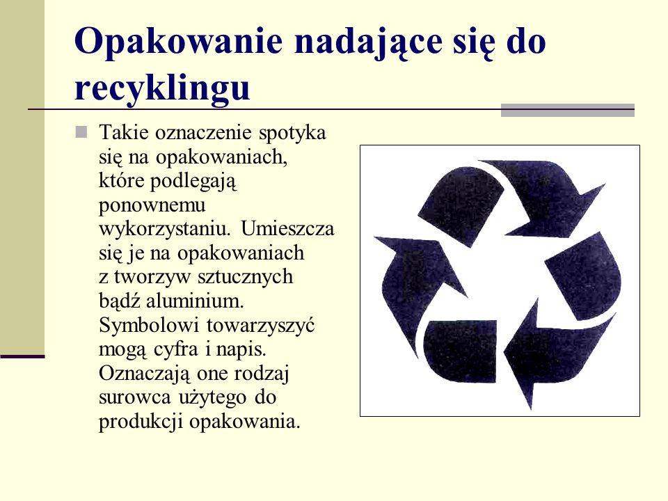 Opakowanie nadające się do recyklingu Takie oznaczenie spotyka się na opakowaniach, które podlegają ponownemu wykorzystaniu. Umieszcza się je na opako