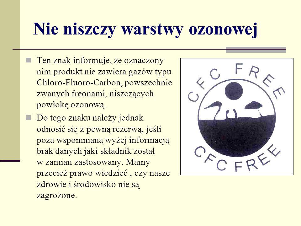 Nie niszczy warstwy ozonowej Ten znak informuje, że oznaczony nim produkt nie zawiera gazów typu Chloro-Fluoro-Carbon, powszechnie zwanych freonami, niszczących powłokę ozonową.