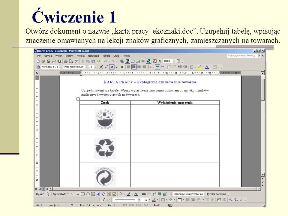 Ćwiczenie 1 Otwórz dokument o nazwie karta pracy_ekoznaki.doc. Uzupełnij tabelę, wpisując znaczenie omawianych na lekcji znaków graficznych, zamieszcz