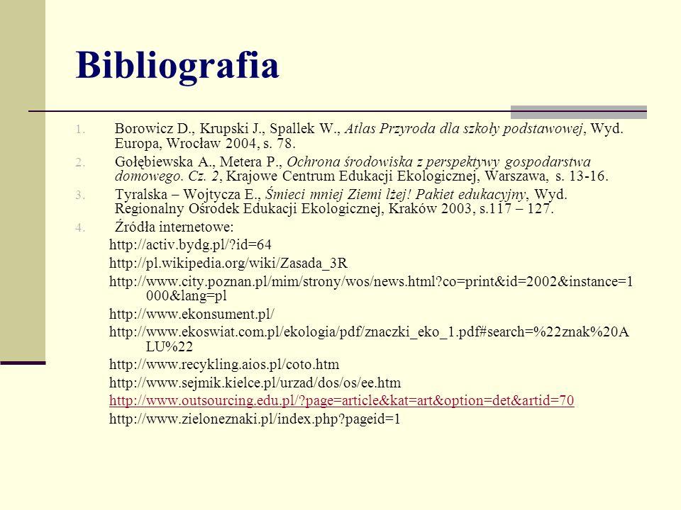 Bibliografia 1.Borowicz D., Krupski J., Spallek W., Atlas Przyroda dla szkoły podstawowej, Wyd.