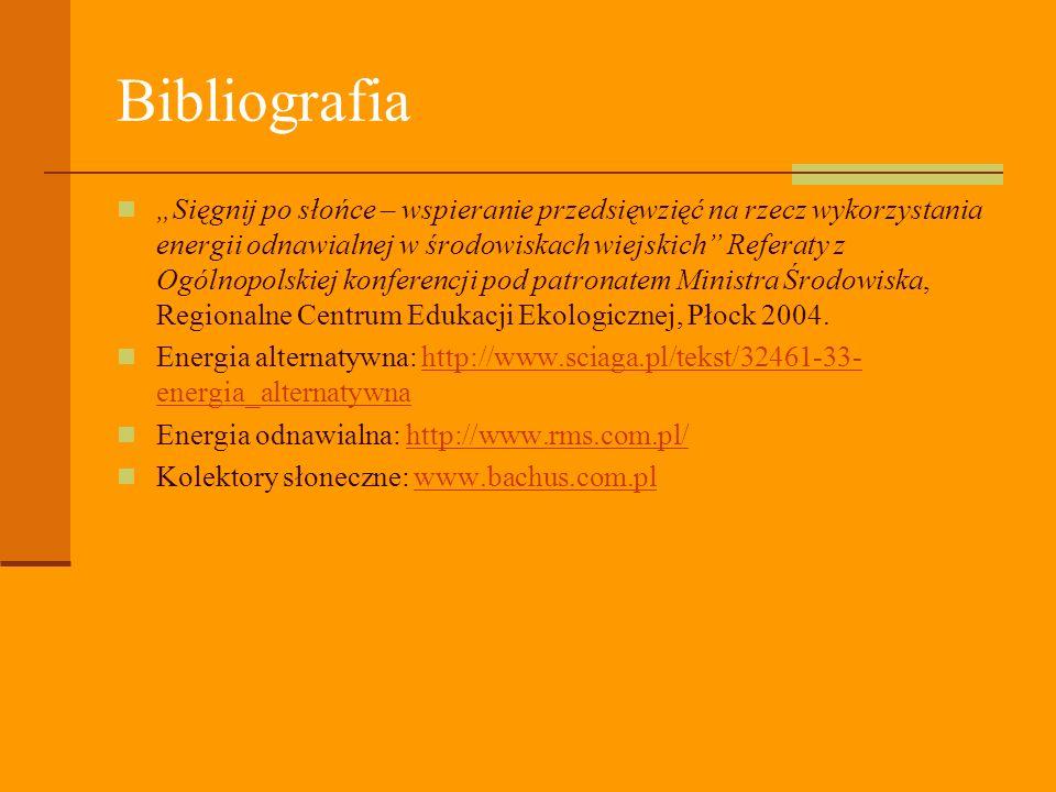 Bibliografia Sięgnij po słońce – wspieranie przedsięwzięć na rzecz wykorzystania energii odnawialnej w środowiskach wiejskich Referaty z Ogólnopolskiej konferencji pod patronatem Ministra Środowiska, Regionalne Centrum Edukacji Ekologicznej, Płock 2004.