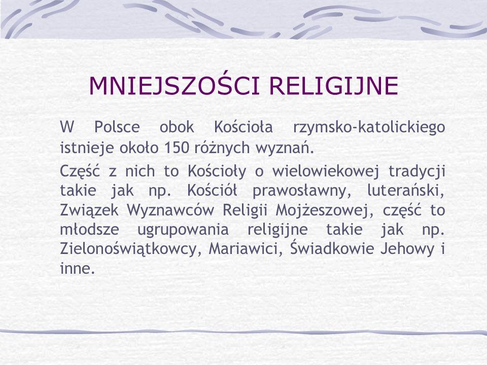 MNIEJSZOŚCI RELIGIJNE W Polsce obok Kościoła rzymsko-katolickiego istnieje około 150 różnych wyznań. Część z nich to Kościoły o wielowiekowej tradycji