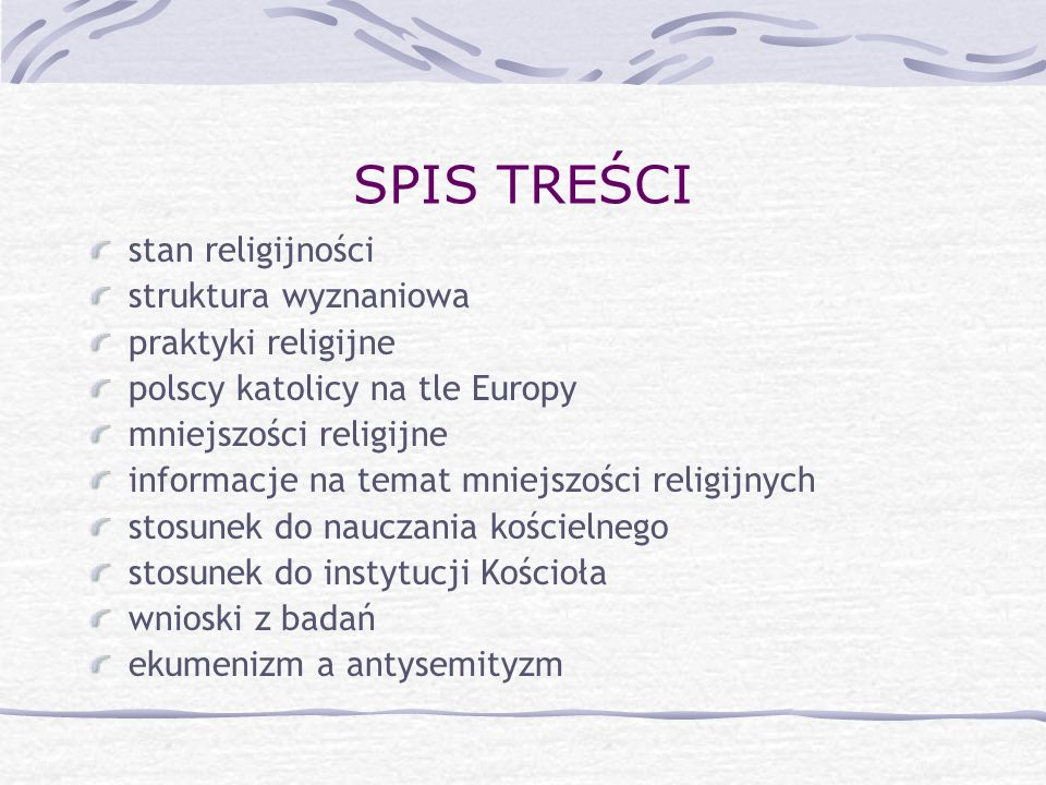 STAN RELIGIJNOŚCI Badania CBOS z 2005 roku podają, iż: 58% Polaków to wierzący i praktykujący regularnie, 29% - wierzący i praktykujący nieregularnie, 10% - wierzący, ale niepraktykujący, 1% - niewierzący, ale chodzący do kościoła, 2% - niewierzący i niepraktykujący.