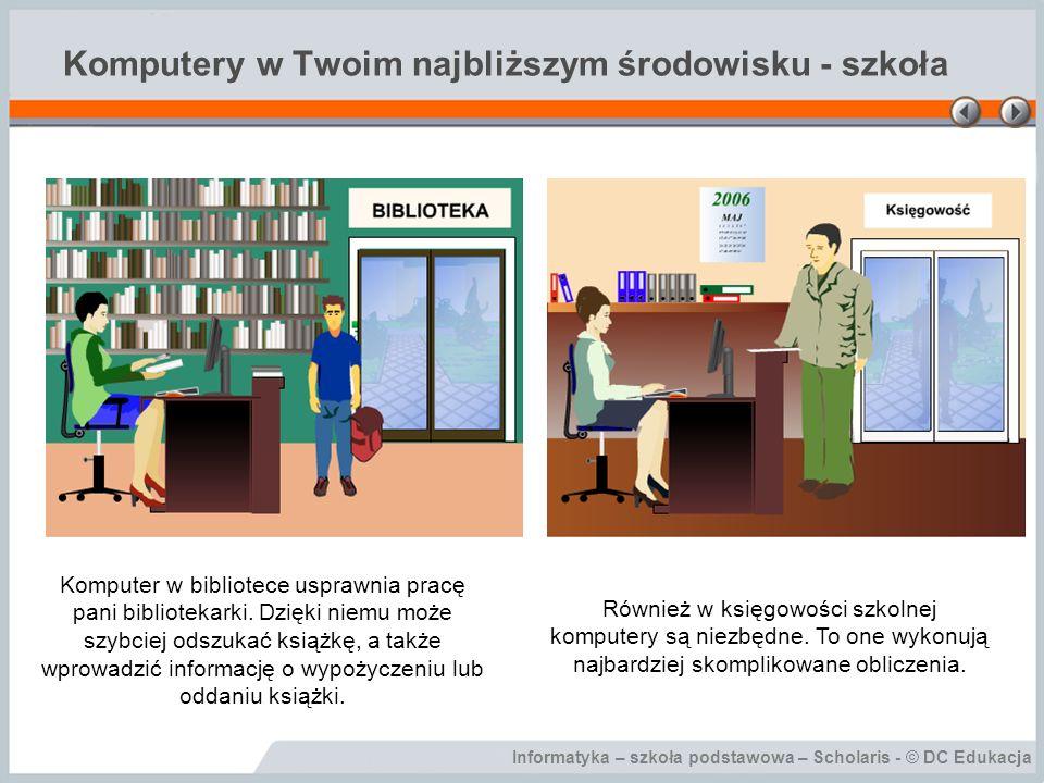 Informatyka – szkoła podstawowa – Scholaris - © DC Edukacja Komputery w Twoim najbliższym środowisku - szkoła Komputer w bibliotece usprawnia pracę pani bibliotekarki.