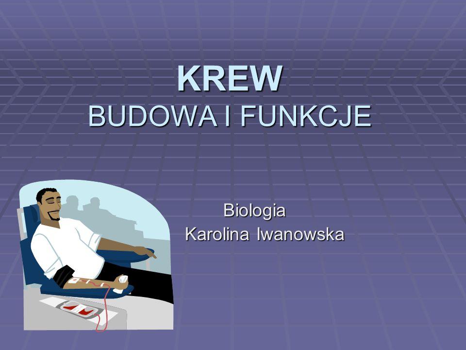 KREW BUDOWA I FUNKCJE Biologia Biologia Karolina Iwanowska Karolina Iwanowska