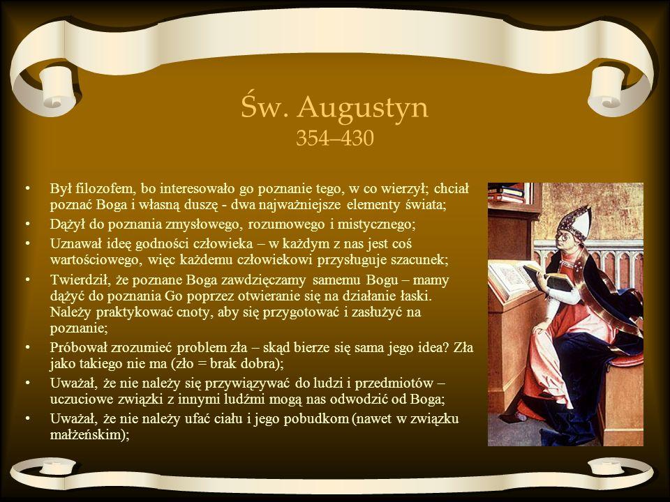 Św. Augustyn 354–430 Był filozofem, bo interesowało go poznanie tego, w co wierzył; chciał poznać Boga i własną duszę - dwa najważniejsze elementy świ