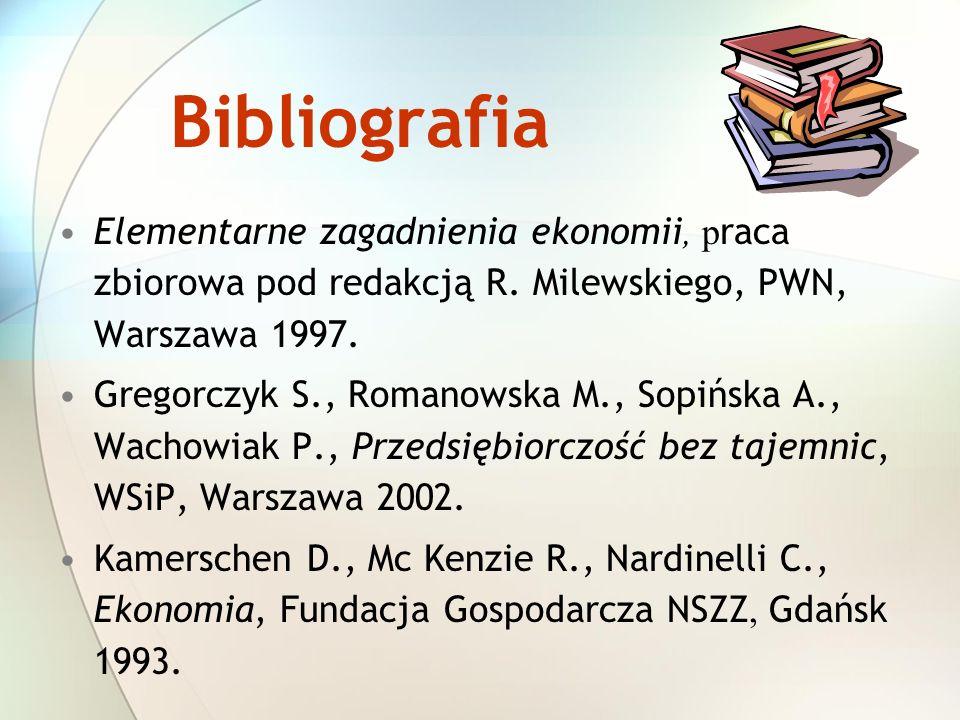 Bibliografia Elementarne zagadnienia ekonomii, p raca zbiorowa pod redakcją R. Milewskiego, PWN, Warszawa 1997. Gregorczyk S., Romanowska M., Sopińska