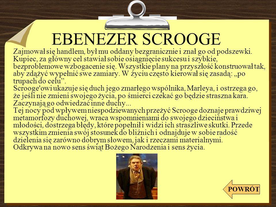 EBENEZER SCROOGE Zajmował się handlem, był mu oddany bezgranicznie i znał go od podszewki.