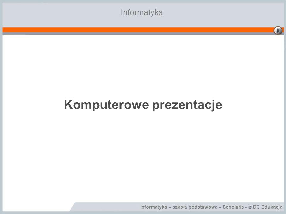 Informatyka – szkoła podstawowa – Scholaris - © DC Edukacja Wstawianie i usuwanie slajdów Nowy slajd można wstawić do prezentacji na kilka sposobów: –Na pasku Slajdy kliknąć prawym przyciskiem slajd, po którym chcemy wstawić nowy i wybrać polecenie Nowy slajd; –Na pasku Slajdy kliknąć slajd, po którym chcemy wstawić nowy i nacisnąć klawisz ENTER; –Z menu Wstaw wybrać polecenie Nowy slajd; –Nacisnąć klawisze CTRL+M Nowy slajd można wstawić do prezentacji na kilka sposobów: –Na pasku Slajdy kliknąć prawym przyciskiem slajd, po którym chcemy wstawić nowy i wybrać polecenie Nowy slajd; –Na pasku Slajdy kliknąć slajd, po którym chcemy wstawić nowy i nacisnąć klawisz ENTER; –Z menu Wstaw wybrać polecenie Nowy slajd; –Nacisnąć klawisze CTRL+M