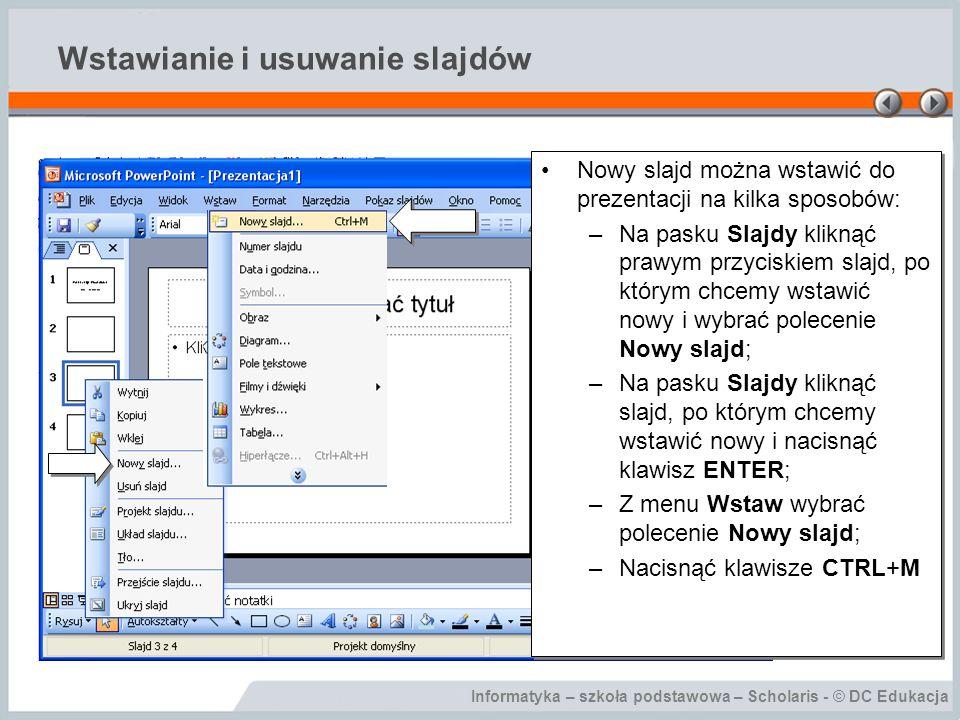 Informatyka – szkoła podstawowa – Scholaris - © DC Edukacja Wstawianie i usuwanie slajdów Nowy slajd można wstawić do prezentacji na kilka sposobów: –