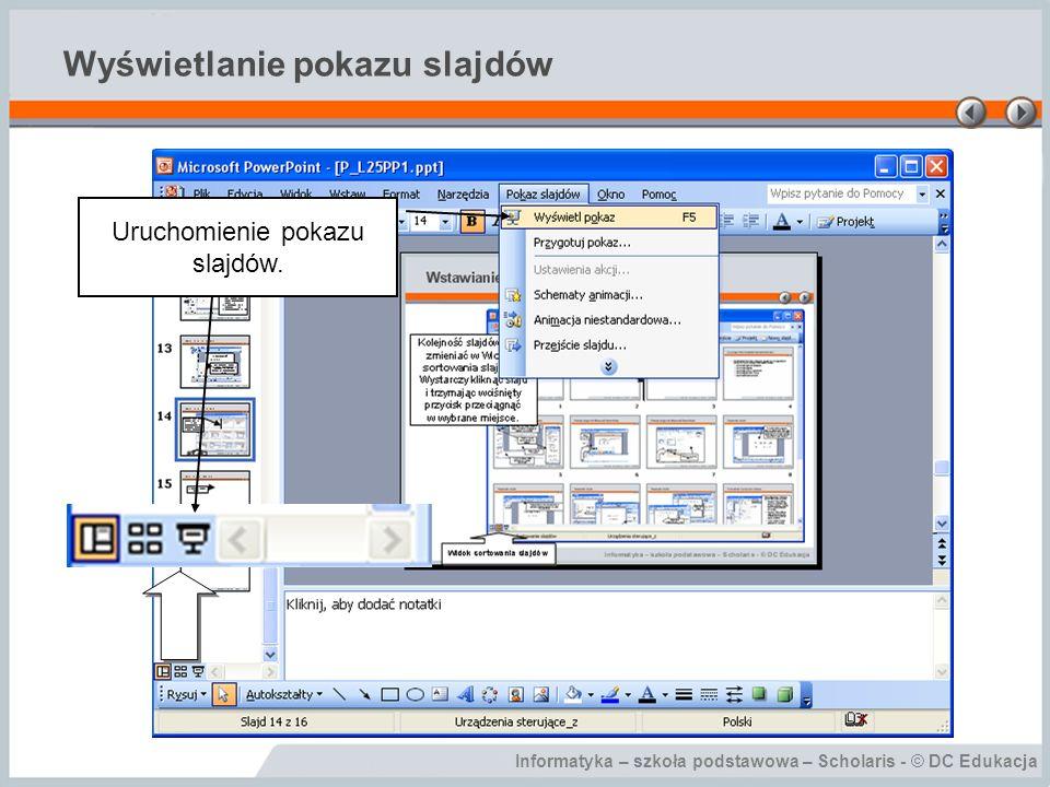 Informatyka – szkoła podstawowa – Scholaris - © DC Edukacja Wyświetlanie pokazu slajdów Uruchomienie pokazu slajdów.