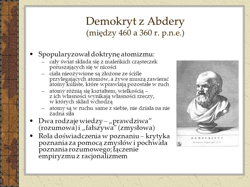 Demokryt z Abdery (między 460 a 360 r. p.n.e.) Spopularyzował doktrynę atomizmu: –cały świat składa się z maleńkich cząsteczek poruszających się w nic