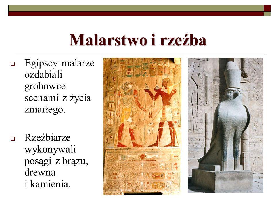 Malarstwo i rzeźba Egipscy malarze ozdabiali grobowce scenami z życia zmarłego. Rzeźbiarze wykonywali posągi z brązu, drewna i kamienia.