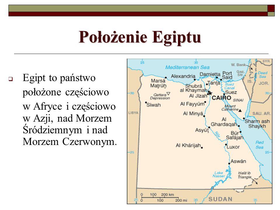 Położenie Egiptu Egipt to państwo położone częściowo w Afryce i częściowo w Azji, nad Morzem Śródziemnym i nad Morzem Czerwonym.