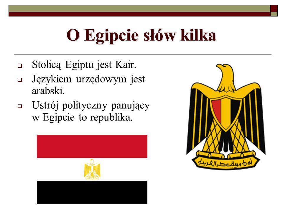 O Egipcie słów kilka Stolicą Egiptu jest Kair. Językiem urzędowym jest arabski. Ustrój polityczny panujący w Egipcie to republika.