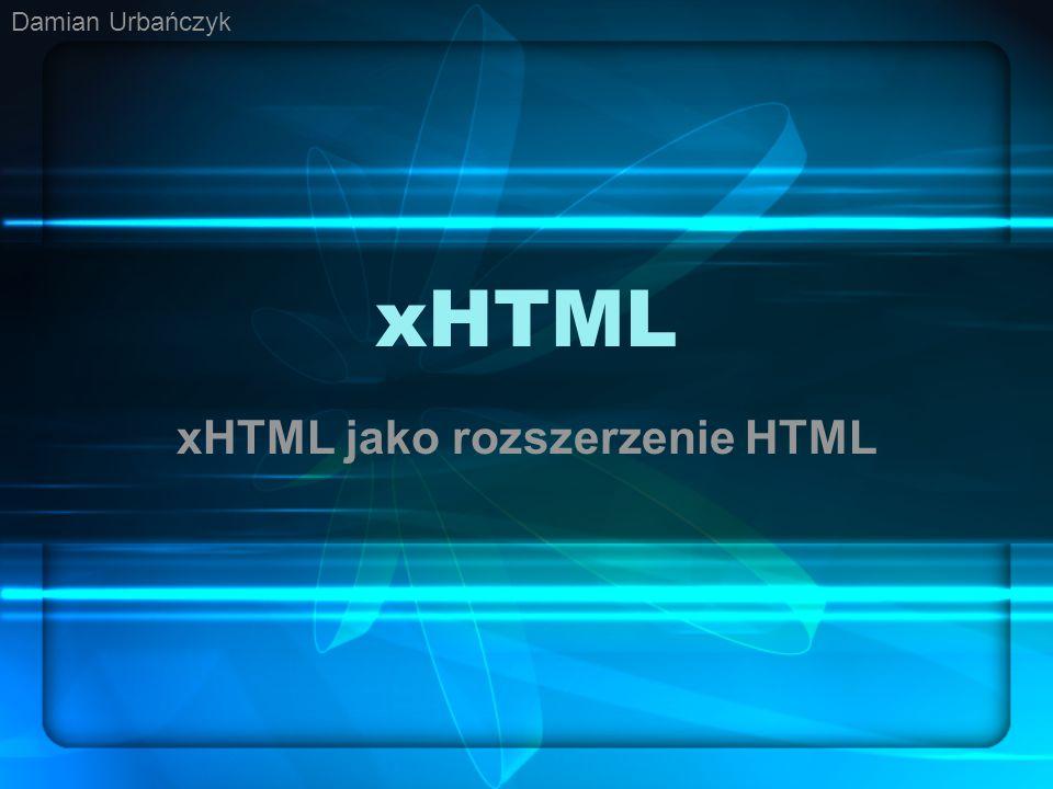 xHTML xHTML jako rozszerzenie HTML Damian Urbańczyk