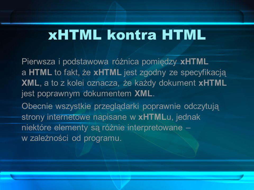 xHTML kontra HTML Pierwsza i podstawowa różnica pomiędzy xHTML a HTML to fakt, że xHTML jest zgodny ze specyfikacją XML, a to z kolei oznacza, że każd