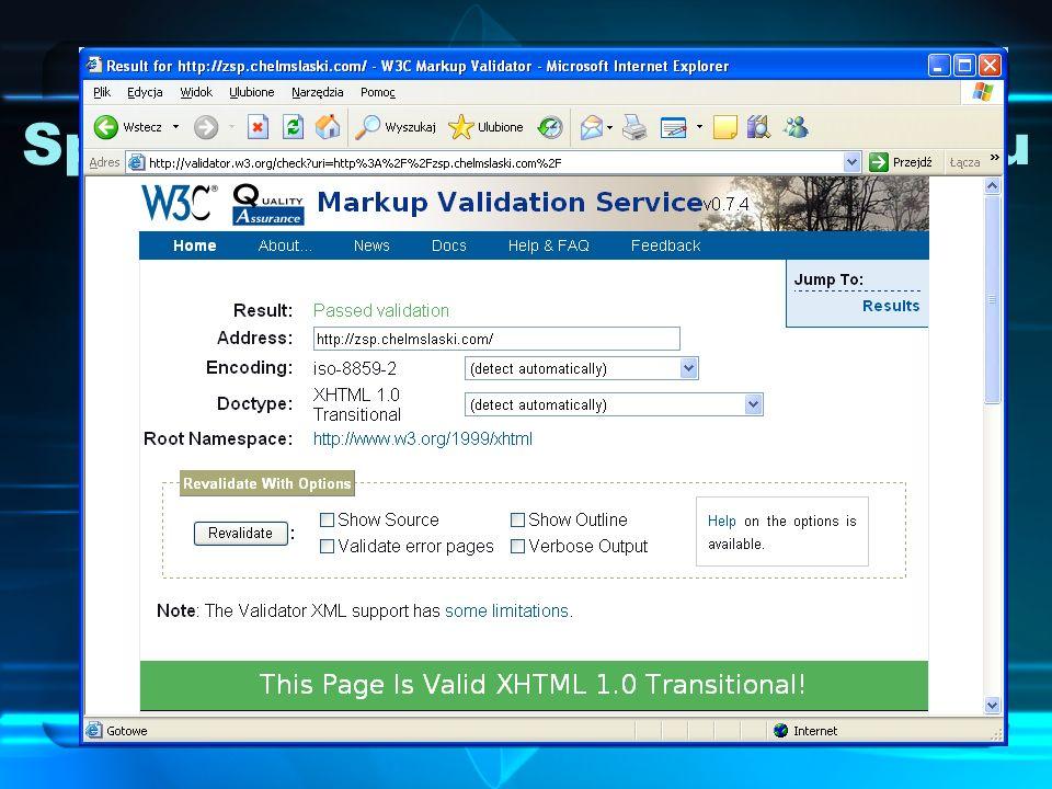 Sprawdzanie poprawności kodu Poprawność kodu strony WWW (nie musi być ona napisana w xHTMLu) można sprawdzić za pomocą, tzw. walidatora – udostępnione