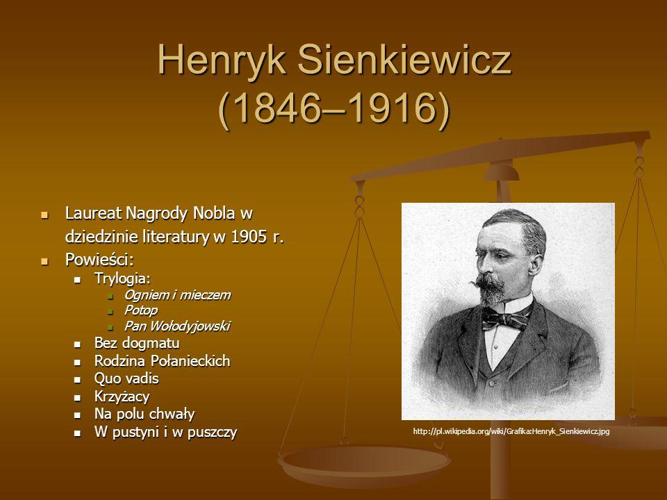 Henryk Sienkiewicz (1846–1916) Laureat Nagrody Nobla w dziedzinie literatury w 1905 r.