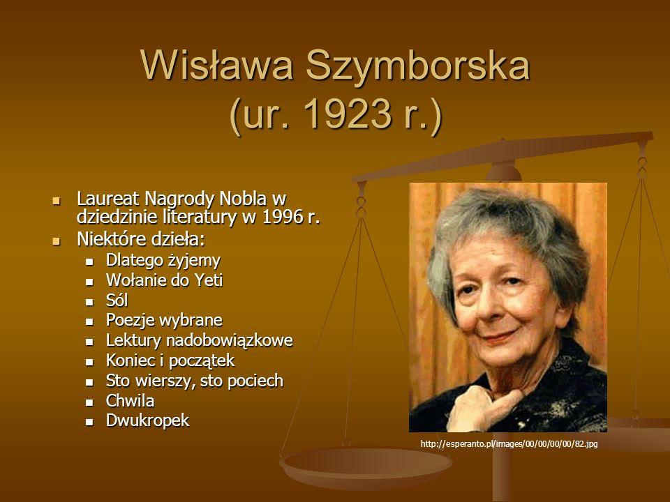 Wisława Szymborska (ur.1923 r.) Laureat Nagrody Nobla w dziedzinie literatury w 1996 r.