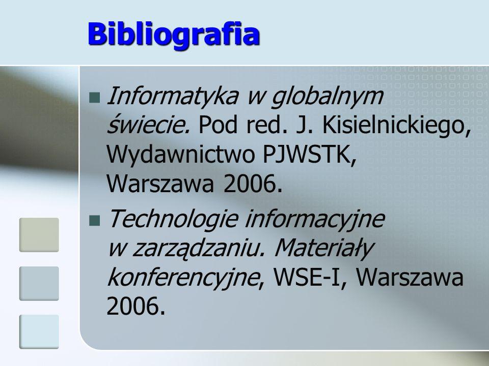 Bibliografia Informatyka w globalnym świecie. Pod red. J. Kisielnickiego, Wydawnictwo PJWSTK, Warszawa 2006. Technologie informacyjne w zarządzaniu. M
