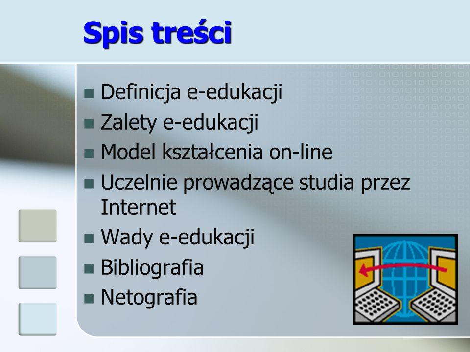 Spis treści Definicja e-edukacji Zalety e-edukacji Model kształcenia on-line Uczelnie prowadzące studia przez Internet Wady e-edukacji Bibliografia Ne