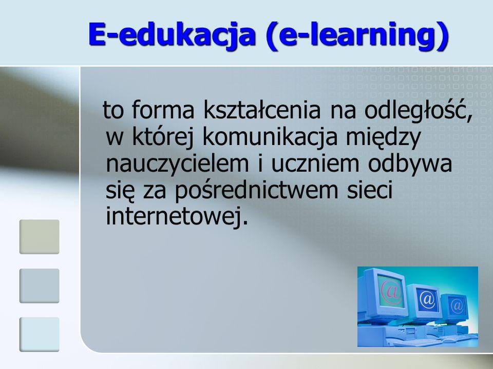E-edukacja (e-learning) to forma kształcenia na odległość, w której komunikacja między nauczycielem i uczniem odbywa się za pośrednictwem sieci intern