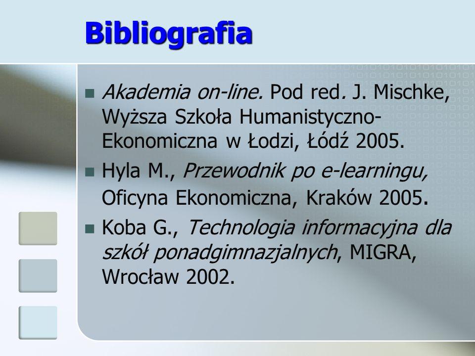Bibliografia Akademia on-line. Pod red. J. Mischke, Wyższa Szkoła Humanistyczno- Ekonomiczna w Łodzi, Łódź 2005. Hyla M., Przewodnik po e-learningu, O