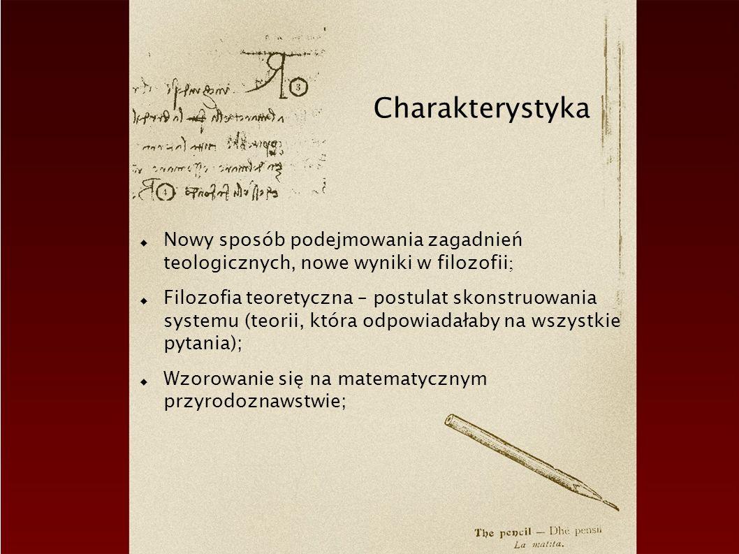 Charakterystyka Nowy sposób podejmowania zagadnień teologicznych, nowe wyniki w filozofii ; Filozofia teoretyczna – postulat skonstruowania systemu (teorii, która odpowiadałaby na wszystkie pytania); Wzorowanie się na matematycznym przyrodoznawstwie;