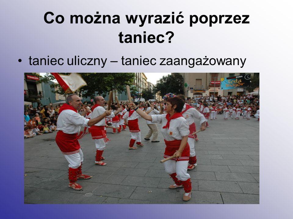 Co można wyrazić poprzez taniec? taniec uliczny – taniec zaangażowany