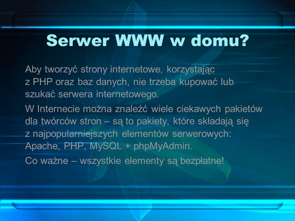 Serwer WWW w domu? Aby tworzyć strony internetowe, korzystając z PHP oraz baz danych, nie trzeba kupować lub szukać serwera internetowego. W Interneci