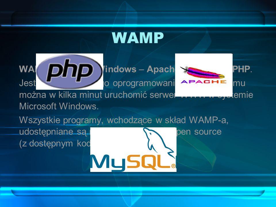 WAMP WAMP to skrót od Windows – Apache – MySQL – PHP. Jest to pakiet wolnego oprogramowania, dzięki któremu można w kilka minut uruchomić serwer WWW w